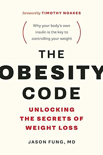 The Obesity Code: Unlocking the Secrets of Weight Loss (The Wellness Code) by [Dr. Jason Fung, Timothy Noakes]