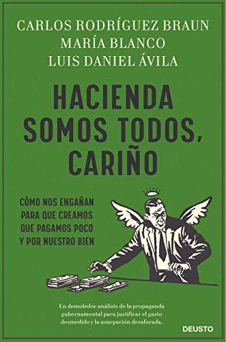 Hacienda somos todos, cariño: Cómo nos engañan para que creamos que pagamos poco y por nuestro bien (Spanish Edition)