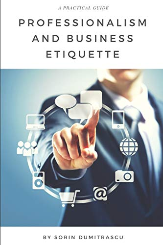 Compare Textbook Prices for Professionalism and Business Etiquette: A Practical Guide Productivity  ISBN 9781976882494 by Dumitrascu, Sorin