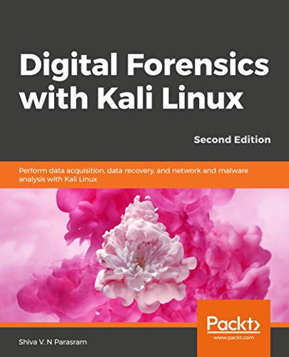 Digital Forensics with Kali Linux - Second Edition: Perform data acquisition, data recovery, and network and malware analysis with Kali Linux (English Edition)