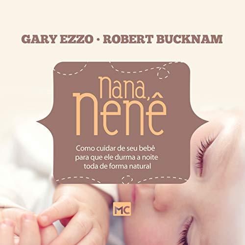 Nana nenê [Do Not Say]: Como cuidar de seu bebê para que durma a noite toda de forma natural [How to Take Care of Your Baby so That He Sleeps All Night in a Natural Way