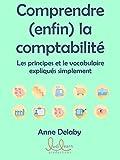 Comprendre (enfin) la comptabilité - Les principes et le vocabulaire expliqués simplement - Format Kindle - 4,90 €