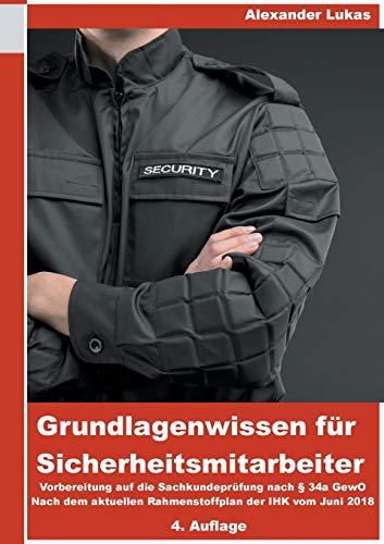 Grundlagenwissen für Sicherheitsmitarbeiter: Vorbereitung für die Sachkundeprüfung nach §34a GewO