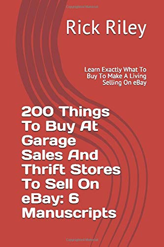 200 Things To Buy At Garage Sales And Thrift Stores To Sell On eBay: 6 Manuscripts: Learn Exactly What To Buy To Make A Living Selling On eBay (Make ... Sale Secrets, Thrifting And Flipping, Band 1)