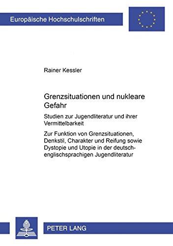 Grenzsituation und nukleare Gefahr: Studien zur Jugendliteratur und ihrer Vermittelbarkeit- Zur Funktion von Grenzsituation, Denkstil, Charakter und ... Education / Série 11: Pédagogie, Band 819)