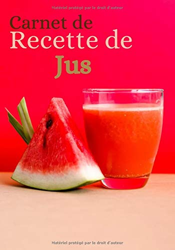 Carnet de recettes de Jus: Carnet de recette de jus à remplir | livre recette exctracteur de jus | 120 recettes à compléter | Format 7x10 pouces |
