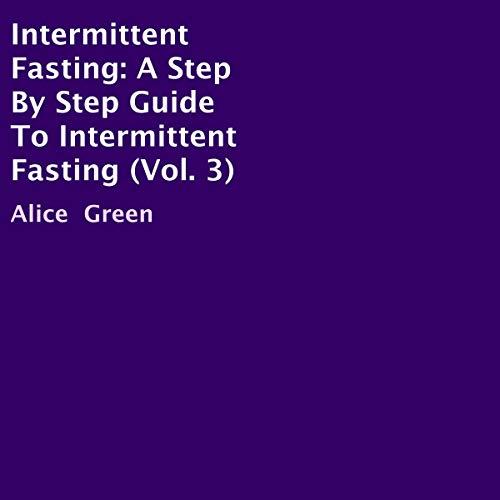 Page de couverture de Intermittent Fasting: A Step by Step Guide to Intermittent Fasting, Vol. 3