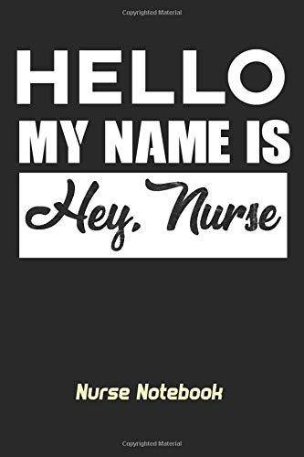 Hello my name is Hey,Nurse: Nursing School Life Gift Journal/Notebook Blank Lined Gift 6 x 9 Inches 120 Pages Matte Finish Motiv