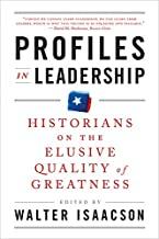 Profiles in Leadership – Historians on the Elusive  Quality of Greatness
