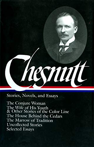 Charles W. Chesnutt: Stories, Novels, and Essays (LOA #131): The Conjure Woman / The Wife of His Youth & Other Stories o