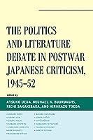 The Politics and Literature Debate in Postwar Japanese Criticism, 1945–52 (New Studies in Modern Japan)