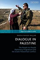 Dialogue in Palestine: The People-to-People Diplomacy Programme and the Israeli-Palestinian Conflict (Soas Palestine Studies)