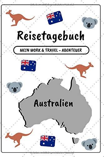 Reisetagebuch Australien: Mein Work and Travel - Abenteuer | Notizbuch zum Ausfüllen und Selberschreiben inkl. Packliste | Travel-Journal A5 | Abschiedsgeschenk für die Reise