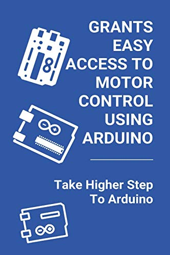 Grants Easy Access To Motor Control Using Arduino: Take Higher Step To Arduino: Types Of Servo Motor Arduino