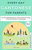 Everyday Cantonese for Parents: Learn Cantonese: a practical Cantonese phrasebook with parenting phrases to communicate with your children and learn Cantonese at home. JYUTPING edition