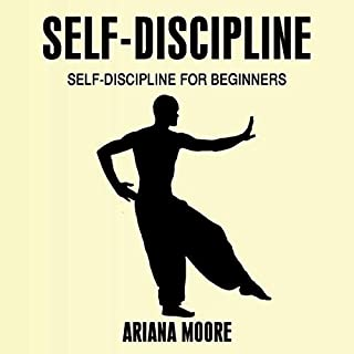 Self-Discipline: Self-Discipline for Beginners                   By:                                                                                                                                 Ariana Moore                               Narrated by:                                                                                                                                 Michael Tingle                      Length: 37 mins     Not rated yet     Overall 0.0