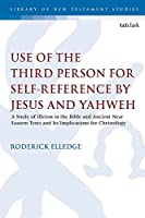Use of the Third Person for Self-Reference by Jesus and Yahweh: A Study of Illeism in the Bible and Ancient Near Eastern Texts and Its Implications for Christology (The Library of New Testament Studies)