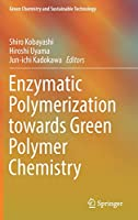Enzymatic Polymerization towards Green Polymer Chemistry (Green Chemistry and Sustainable Technology)