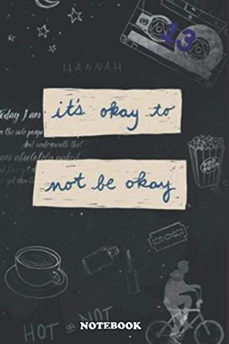 """Notebook: 13 Reasons Why, it's okay to not be okay Hanna Baker,amzing journal for writing and noting your ideas, Size (6"""" x 9"""") inches, 120 Pages."""