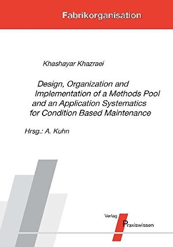 Design, Organization and Implementation of a Methods Pool and an Application Systematics for Condition Based Maintenance (Fabrikorganisation)