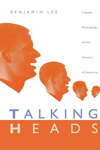 Talking Heads: Language, Metalanguage, and the Semiotics of Subjectivity