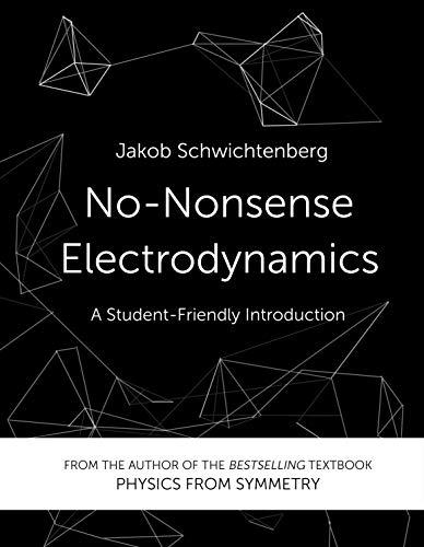 No-Nonsense Electrodynamics: A Student Friendly Introduction (English Edition)
