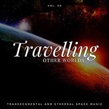 Travelling Other Worlds - Transcendental And Ethereal Space Music, Vol. 08