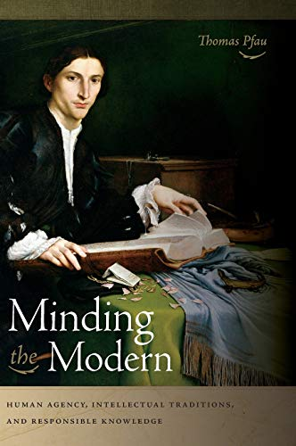 Minding the Modern: Human Agency, Intellectual Traditions, and Responsible Knowledge