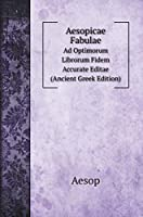 Aesopicae Fabulae: Ad Optimorum Librorum Fidem Accurate Editae (Ancient Greek Edition) (Poetry Books)