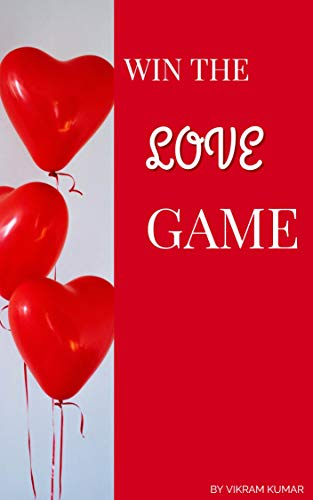 WIN THE LOVE GAME : THE PSYCHOLOGY BEHIND THE LOVE AND LOVERS (English Edition)