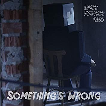 Something's Wrong