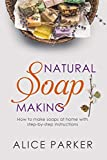 Soap Making: 100 All-Natural & Easy to Follow Soap Tutorials for Beginners