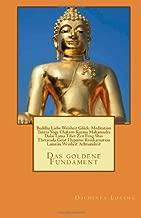 Buddha Liebe Weisheit Glück: Meditation Tantra Yoga Chakren Karma Mahamudra Dalai Lama Tibet Zen Feng Shui Theravada Geist Hypnose Reinkarnation ... goldene Fundament (Volume 2) (German Edition)
