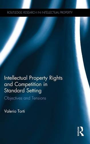 Intellectual Property Rights and Competition in Standard Setting: Objectives and tensions (Routledge Research in Intellectual Property)