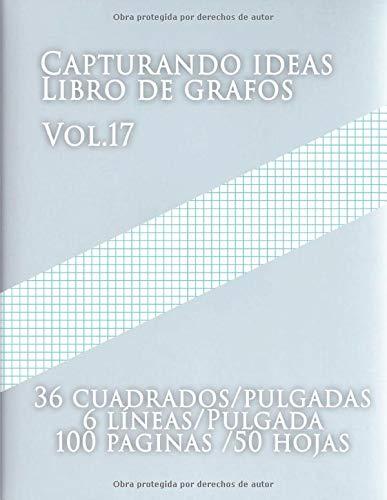 Capturando ideas Libro de grafos Vol.17 , 36 cuadrados/pulgadas,6 líneas/Pulgada,100 paginas,50 hojas: (Grande, 8.5 x 11) Papel cuadriculado con seis ... de tamaño carta tiene seis líneas
