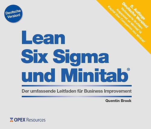 Lean Six Sigma und Minitab: Der umfassende Leitfaden fur Business Improvement