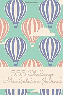 555 Manifestation Challenge Journal: Keep Track of Your Manifestation Mantra with this Workbook containing 5 rounds of 555 Challenges ON THE GO ... (ON THE GO Manifestation Challenge Journals)