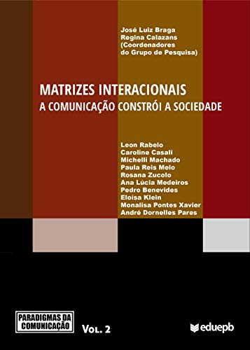 Matrizes interacionais: a comunicação constrói a sociedade (Portuguese Edition)