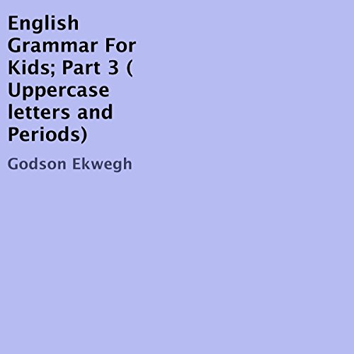 English Grammar for Kids, Book 3: Uppercase Letters and Periods audiobook cover art