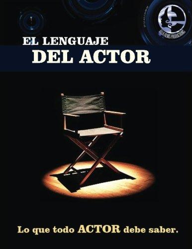 El lenguaje del actor: Este libro es para todo aspirante al mundo de la actuación en cine y tv, principios basicos que todo actor debe saber,