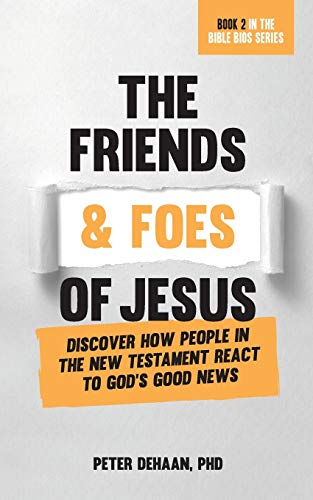 The Friends and Foes of Jesus: Discover How People in the New Testament React to God's Good News (Bible Bios)