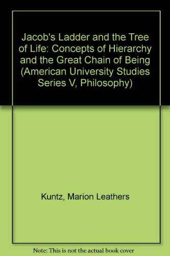 Jacob's Ladder and the Tree of Life: Concepts of Hierarchy and the Great Chain of Being (American University Studies)