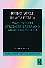 Being Well in Academia: Ways to Feel Stronger, Safer and More Connected (Insider Guides to Success in Academia) (English Edition)