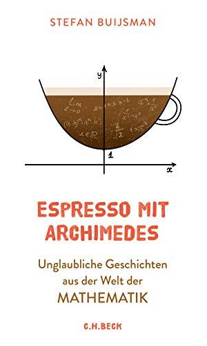 Espresso mit Archimedes: Unglaubliche Geschichten aus der Welt der Mathematik