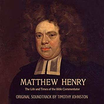 Matthew Henry: The Life and Times of the Bible Commentator (Original Motion Picture Soundtrack)