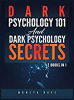 Dark Psychology 101 AND Dark Psychology Secrets: 2 Books IN 1!
