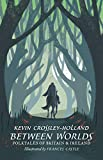 Between Worlds: Folktales of Britain and Ireland