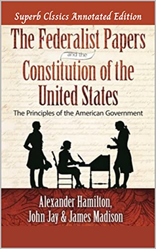 Alexander Hamilton: The Federalist Papers (Superb Classics Annotated Edition): The constitution of The Unitet states (English Edition)