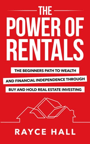 Real Estate Investing Books! - The Power of Rentals: The Beginner's Path to Wealth and Financial Independence Through Buy-And-Hold Real Estate Investing