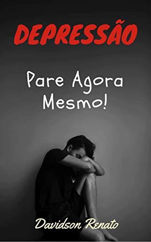Depressão: Pare Agora Mesmo! Recupere-se e Viva Novamente (Portuguese Edition)